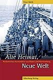 Alte Heimat, Neue Welt: Nordamerika-Auswanderer aus Baden und Württemberg - Peter Gürth