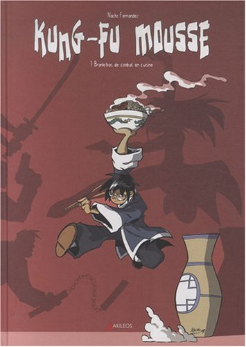 Kung-fu mousse, Tome 1 : Branle-bas de combat en cuisine