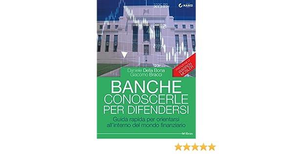 banche conoscerle per difendersi guida rapida per orientarsi allinterno del mondo finanziario s89ueczt