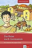Die Reise nach Germanien: Ein Abenteuer des jungen Caesar. Lateinische Lektüre für das 1., 2., 3. Lernjahr. Mit Annotationen und Illustrationen (Latein leicht lesen)