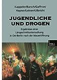 Jugendliche und Drogen: Ergebnisse einer Längsschnittuntersuchung in Ost-Berlin nach der Maueröffnung