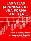 LAS VELAS JAPONESAS DE UNA FORMA SENCILLA - La guía de introducción a las velas japonesas y a las estrategias de análisis técnico más eficaces.