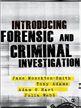 Introducing Forensic and Criminal Investigation: SAGE Publications by [Monckton-Smith, Jane, Adams, Tony, Hart, Adam, Webb, Julia]