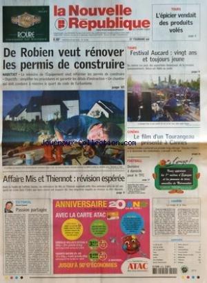 NOUVELLE REPUBLIQUE (LA) [No 18406] du 20/05/2005 - TOURS - L'EPICIER VENDAIT DES PRODUITS VOLES - DE ROBIEN VEUT RENOVER LES PERMIS DE CONSTRUIRE - HABITAT - LE MINISTRE DE L'EQUIPEMENT VEUT REFORMER LES PERMIS DE CONSTRUIRE - OBJECTIFS SIMPLIFIER LES PROCEDURES ET GARANTIR LES DELAIS D'INSTRUCTION - UN CHANTIER QUI DOIT CONDUIRE A REECRIRE LE QUART DU CODE DE L'URBANISME - AFFAIRE MIS ET THIENNOT REVISION ESPEREE - EDITORIAL PAR HERVE CANNET - PASSION PARTAGEE - TOURS - FESTIVAL AUCARD VINGT par Collectif