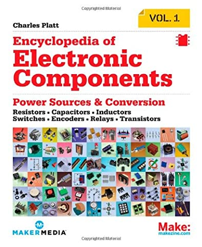 Make: Encyclopedia of Electronic Components Volume 1: Resistors, Capacitors, Inductors, Switches, Encoders, Relays,