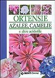 Ortensie, azalee, camelie e altre acidofile. Ediz. illustrata