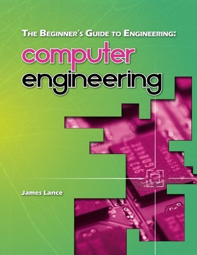 The Beginner's Guide to Engineering: Computer Engineering by James Lance (2013-10-16)