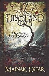 Deadland: Untold Stories of Alice in Deadland by Mainak Dhar (2013-05-06)