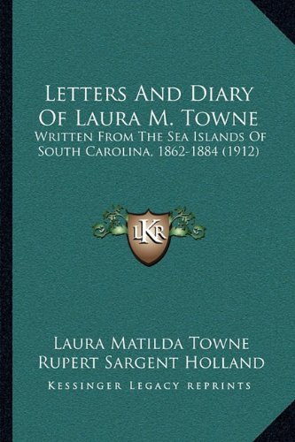 Letters and Diary of Laura M. Towne: Written from the Sea Islands of South Carolina, 1862-1884 (1912)