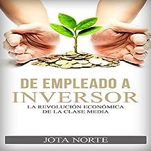 De Empleado a Inversor [From Employee to Investor]: La Revolución Económica de la Clase Media [The Middle Class Economic Revolution]