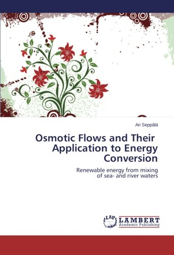 Osmotic Flows and Their   Application to Energy Conversion: Renewable energy from mixing  of sea- and river waters