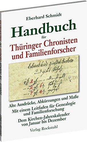 Handbuch für Thüringer Chronisten und Familienforscher. Alte Ausdrücke, Abkürzungen, und Maße. Mit einem Leitfaden für Genealogie und ... von Januar bis Dezember.