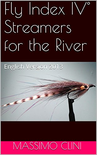 Fly Index IV° Streamers for the River: English Version 2013 (Fly index English Version Book 4) (English Edition)