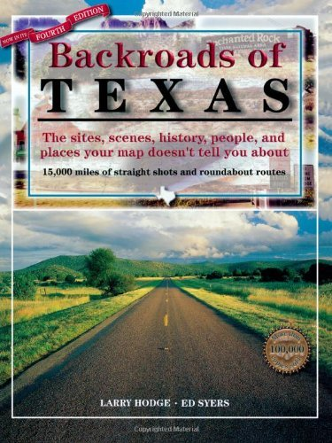 Backroads of Texas: The Sites, Scenes, History, People, and Places Your Map Doesn't Tell You About by Larry Hodge (2000-04-01)
