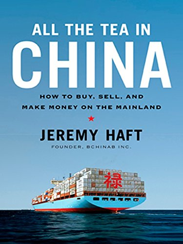 All the Tea in China: How to Buy, Sell, and Make Money on the Mainland (English Edition)