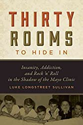 [Thirty Rooms to Hide in: Insanity, Addiction, and Rock 'n Roll in the Shadow of the Mayo Clinic] (By: Luke Longstreet Sullivan) [published: August, 2012]