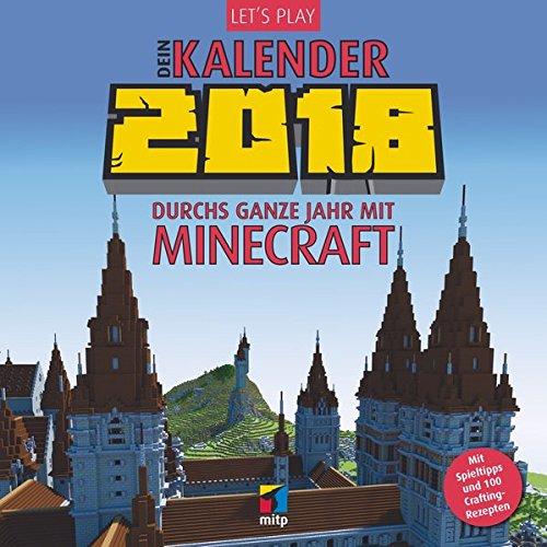 Minecraft Pc (Let's Play: Dein Kalender 2018: Durchs ganze Jahr mit Minecraft. Mit Spieltipps und 100 Crafting-Rezepten (Wandkalender) (mitp Anwendungen))