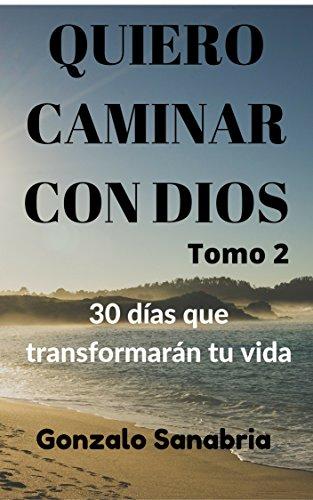 Quiero caminar con Dios. 30 días que transformarán tu vida: Devocionales Cristianos