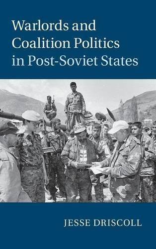 Warlords and Coalition Politics in Post-Soviet States (Cambridge Studies in Comparative Politics) by Jesse Driscoll (2015-07-02)
