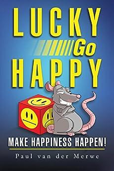 Lucky Go Happy: Make Happiness Happen! by [Merwe, Paul Van Der]