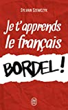 Je t'apprends le français bordel !