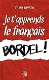 Je t'apprends le français bordel !