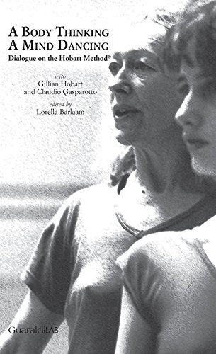A Body Thinking, a Mind Dancing: Dialogue on the Hobart Method® (English Edition) por Claudio Gasparotto