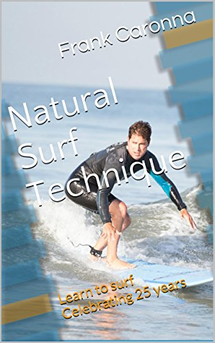 Natural Surf Technique: Learn To Surf  Celebrating 25 Years por Frank Caronna epub