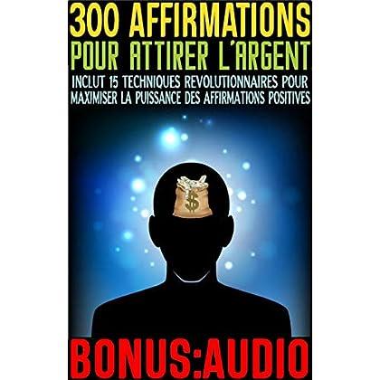 REPROGRAMMEZ VOTRE CERVEAU: 300 AFFIRMATIONS ULTRA PUISSANTES POUR ATTIRER L'ARGENT (BONUS: FICHIER AUDIO)