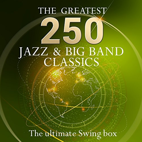 The Ultimate Swing Box - the 250 Greatest Jazz & Big Band Classics (More Than 10 Hours Playing Time - Jazz & Swing Standards) -
