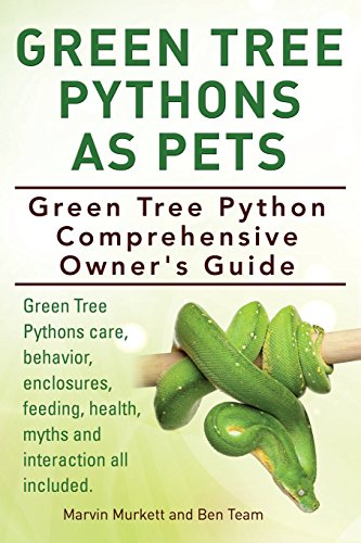 Green Tree Pythons As Pets. Green Tree Python  Comprehensive Owner's Guide. Green Tree Pythons care, behavior, enclosures, feeding, health, myths and interaction all included (Tree Python-pet Green)