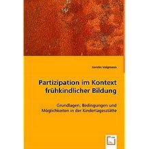 Partizipation im Kontext frühkindlicher Bildung: Grundlagen, Bedingungen und Möglichkeiten in der Kindertagesstätte