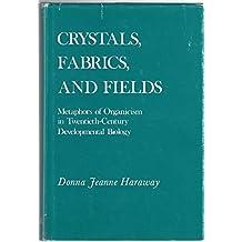 Crystals, Fabrics, and Fields: Metaphors of Organicism in Twentieth-Century Developmental Biology by Donna Jeanne Haraway (1976-09-10)