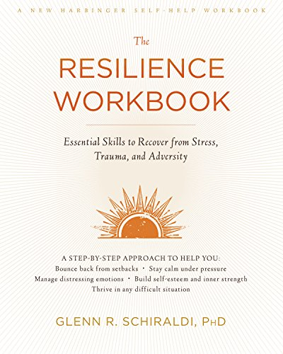 The Resilience Workbook: Essential Skills to Recover from Stress, Trauma, and Adversity par [Schiraldi, Glenn R.]