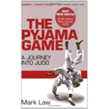 The Pyjama Game: A Journey into Judo by Mark Law (2008-06-25)