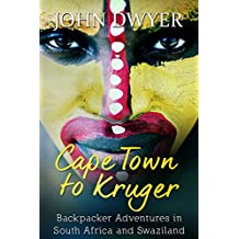 Cape Town to Kruger: Backpacker Adventures in South Africa and Swaziland (Round the World Travel Book 1) (English Edition)