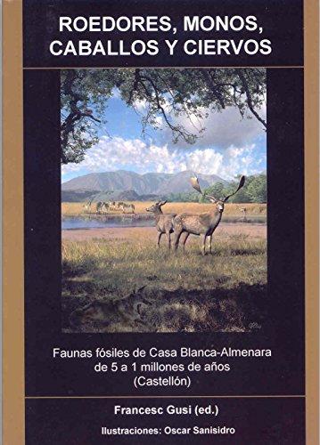 ROEDORES, MONOS, CABALLOS Y CIERVOS. FAUNAS FÓSILES DE CASA BLANCA-ALMENARA DE 5 A 1 MILLONES DE AÑOS (CASTELLÓN...