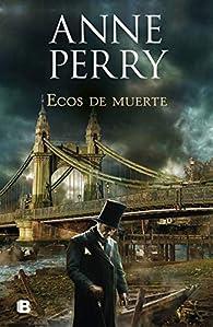 Ecos de muerte (Detective William Monk #23) par Anne Perry