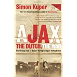 Ajax, the Dutch, the War: The Strange Tale of Soccer During Europe's Darkest Hour by Simon Kuper (27-Sep-2012) Paperback
