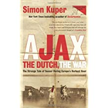 Ajax, the Dutch, the War: The Strange Tale of Soccer During Europe's Darkest Hour by Simon Kuper (2012-09-11)
