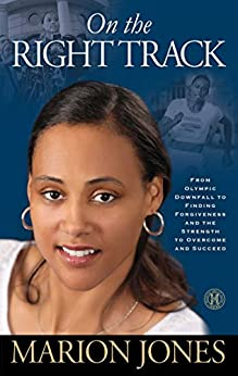 On the Right Track: From Olympic Downfall to Finding Forgiveness and the Strength to Overcome and Succeed (English Edition) di [Jones, Marion]