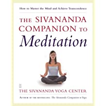 The Sivananda Companion to Meditation: How to Master the Mind and Achieve Transcendence (English Edition)