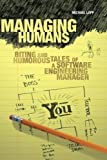 Managing Humans: Biting and Humorous Tales of a Software Engineering Manager by Michael Lopp (2007-06-21)