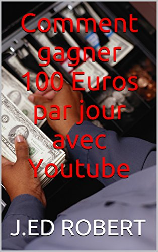 Comment gagner 100 Euros par jour avec Youtube