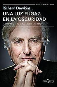 Una luz fugaz en la oscuridad: Recuerdos de una vida dedicada a la ciencia par Richard Dawkins