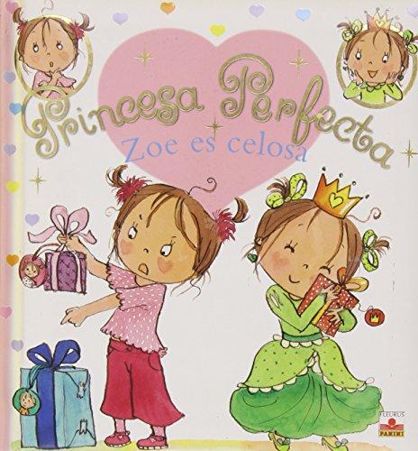 Zoe es celosa/ Zoe is Jealous (Princesa Perfecta/ Perfect Princess) por Jacques Beaumont