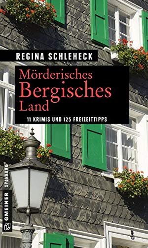Mörderisches Bergisches Land: 11 Krimis und 125 Freizeittipps (Kriminelle Freizeitführer im GMEINER-Verlag)