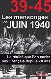 39-45 Les mensonges de juin 1940: La réalité que l'on cache aux Français depuis 70 ans (JOURDAN...