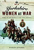 Yorkshire Women at War: Story of the Women's Land Army Hostels (Wla) by Marion...
