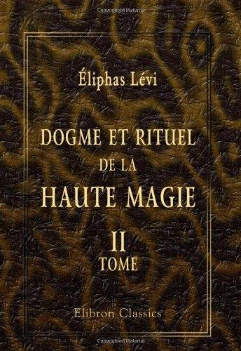Dogme et rituel de la haute magie: Tome 2. Rituel par Éliphas Lévi